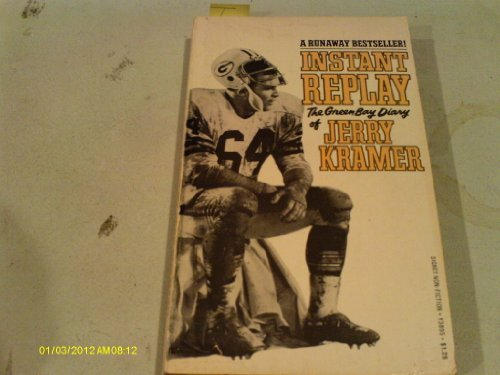 Instant Replay : The Green Bay Diary: Jerry Kramer; Editor-Dick