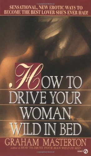 9780451147813: Masterson Graham : How to Drive Your Woman Wild in Bed (Signet)