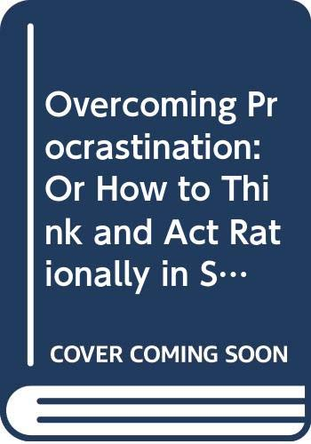 9780451152084: Overcoming Procrastination: Or How to Think and Act Rationally in Spite of Life's Inevitalbe Hassles (Signet)