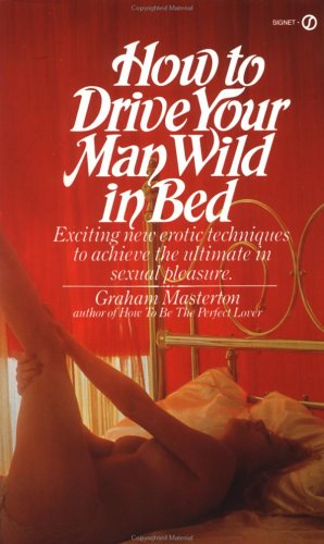 9780451152770: How to Drive Your Man Wild in Bed