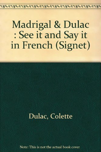 9780451153395: Madrigal & Dulac : See it and Say it in French (Signet)