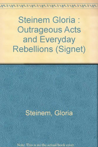 9780451155009: Steinem Gloria : Outrageous Acts and Everyday Rebellions (Signet)