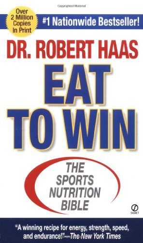 Eat To Win: The Sports Nutrition Bible (Signet): Haas MS, Robert