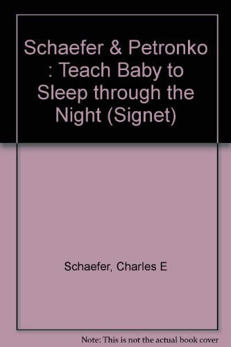 Teach Your Baby to Sleep Through the Night (Signet): Schaefer, Charles E., DiGeronimo, Theresa Foy
