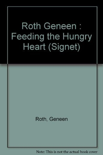 9780451158253: Roth Geneen : Feeding the Hungry Heart (Signet)