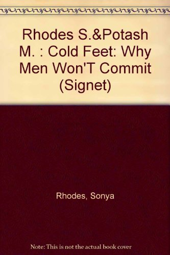 Cold Feet: Why Men Don't Commit (Signet): Rhodes, Sonya; Potash, Marlin S.