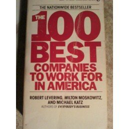 The 100 Best Companies to Work for in America: Levering, Robert; Moskowitz, Milton; Katz, Donald R.