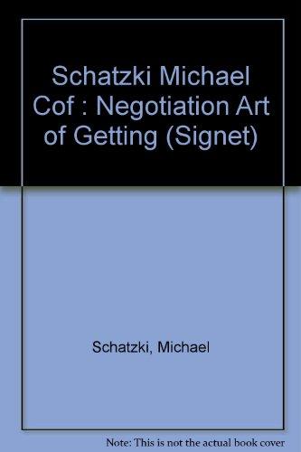 9780451161611: Schatzki Michael Cof : Negotiation Art of Getting (Signet)