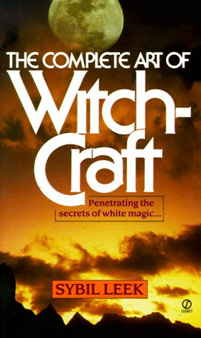 9780451164216: The Complete Art of Witchcraft: Penetrating the Secrets of White Magic