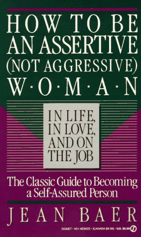 9780451165220: How to Be An Assertive (Not Agressive) Woman (Not Aggressive Woman in Life, in Love, and on the Job : The Total Guide to Self-Assertiveness)