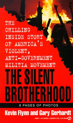 The Silent Brotherhood: The Chilling Inside Story of America's Violent, Anti-Government Militia Movement (9780451167866) by Kevin Flynn; Gary Gerhardt