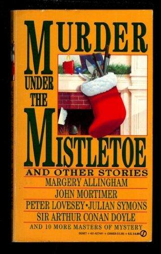 Murder under the Mistletoe: And Other Stories (Signet): Allingham, Margery; Mortimer, John; Lovesey...