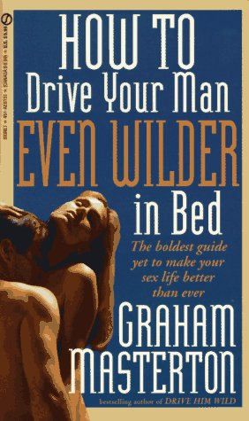 9780451181510: How to Drive Your Man Even Wilder in Bed
