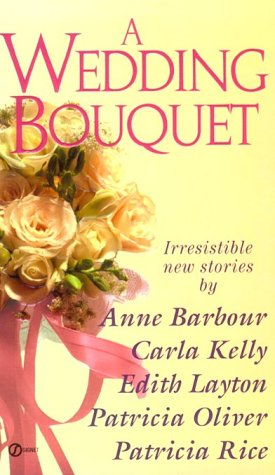A Wedding Bouquet (Super Regency, Signet) (9780451187857) by Anne Barbour; Carla Kelly; Edith Layton; Patricia Oliver; Patricia Rice