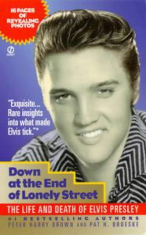 9780451190949: Down at the End of Lonely Street: The Life and Death of Elvis Presley