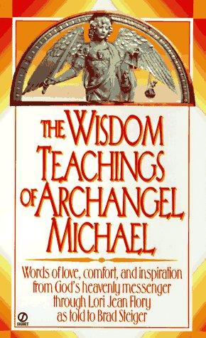 The Wisdom Teachings of Archangel Michael: Lori Jean Flory, Brad Steiger