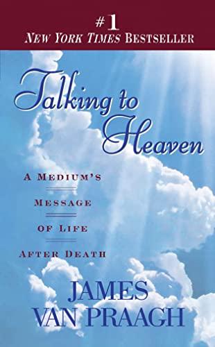Talking to Heaven: A Medium's Message of: James Van Praagh