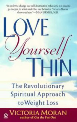 9780451197214: Love Yourself Thin: The Revolutionary Spiritual Approach to Weight Loss (Visions, Signet)