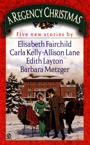 A Regency Christmas: Five New Stories (0451197356) by Barbara Metzger; Edith Layton; Allison Lane; Carla Kelly; Elisabeth Fairchild
