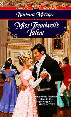 Miss Treadwell's Talent (Signet Regency Romance): Metzger, Barbara