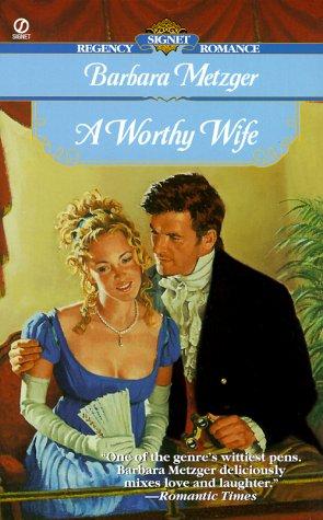 A Worthy Wife (Signet Regency Romance): Metzger, Barbara