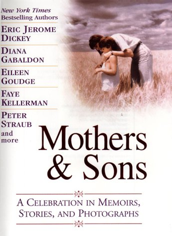 Mothers & Sons: A Celebration in Memories, Stories, and Photographs