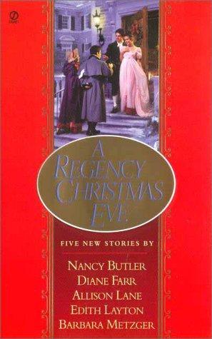 A Regency Christmas Eve (Signet Regency Romance): Butler, Nancy; Farr, Diane; Lane, Allison; Layton...