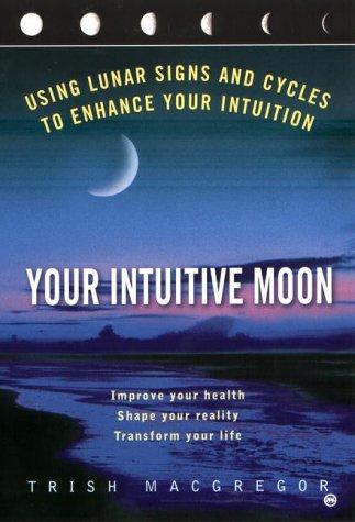 Your Intuitive Moon : Using Lunar Signs: Trish MacGregor