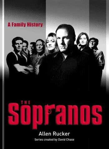 The Sopranos: A Family History by Rucker, Allen; Chase, David: Allen Rucker; Creator-David Chase