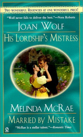His Lordship's Mistress and Married by Mistake: Regency 2-in-1 (Signet Regency Romance) (0451202686) by Joan Wolf; Melinda McRae
