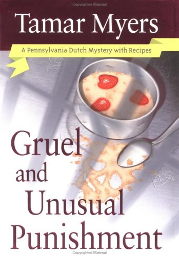 Gruel and Unusual Punishment: A Pennsylvania Dutch Mystery With Recipes: Myers, Tamar