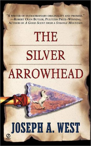 The Silver Arrowhead (Signet Historical Fiction) (9780451205698) by Joseph A. West