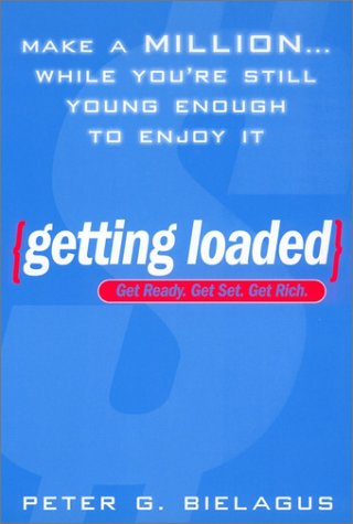 9780451205926: Getting Loaded: 50 Start Now Strategies for Making a Million While You're Still Young Enough to Enjoy It