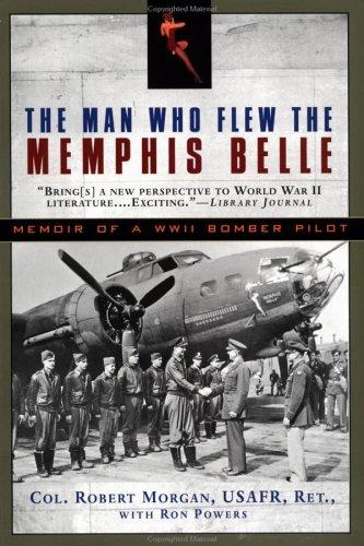 The Man Who Flew the Memphis Belle : Memoir of a World War II Bomber Pilot: Morgan, Robert; Powers,...