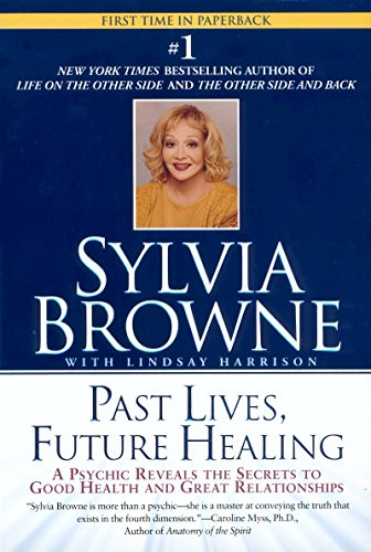 Past Lives, Future Healing: A Psychic Reveals the Secrets of Good Health and Great Relationships