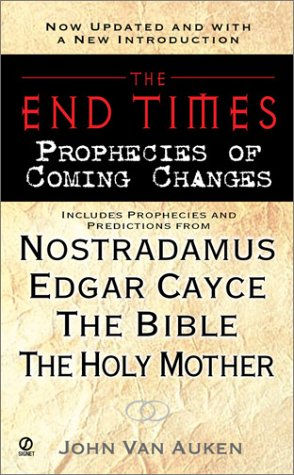 End Times, The:: Prophecies of Coming Changes (9780451206657) by Van Auken, John