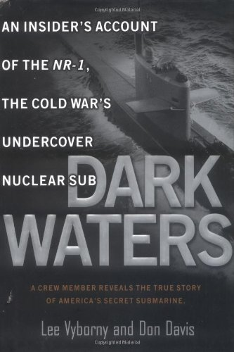 Dark Waters: An Insider's Account of the NR-1 The Cold War's Undercover Nuclear Sub: ...