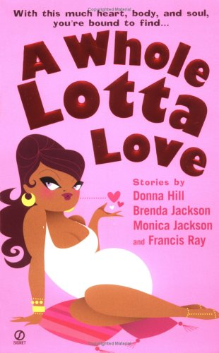 A Whole Lotta Love (0451210905) by Ray, Francis; Hill, Donna; Jackson, Brenda; Jackson, Monica