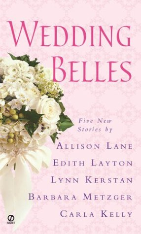 Wedding Belles (Signet Regency Romance) (0451211898) by Allison Lane; Barbara Metzger; Carla Kelly; Edith Layton; Lynn Kerstan