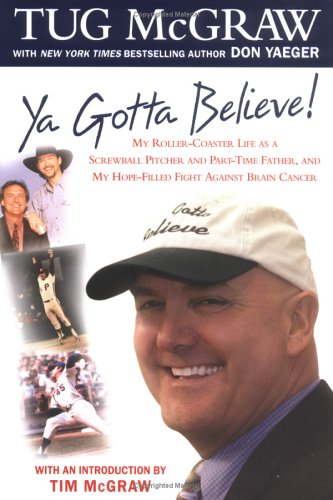 Ya Gotta Believe!: My Roller-Coaster Life As a Screwball Pitcher and Part-Time Father, and My ...