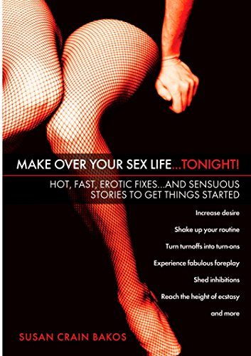 9780451214072: Make Over Your Sex Life, Tonight!: Hot, Fast, Erotic Fixes, and Sensuous Stories to Get Things Started
