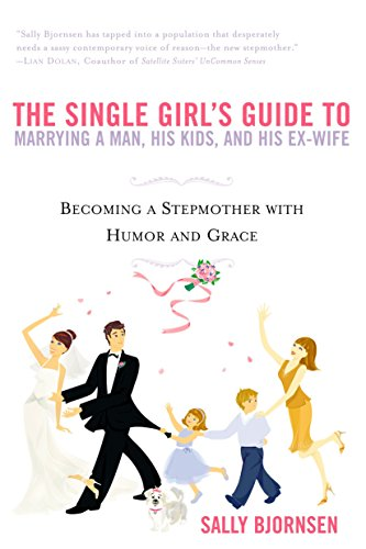 9780451214195: The Single Girl's Guide to Marrying a Man, His Kids, and His Ex-Wife: Becoming A Stepmother With Humor And Grace