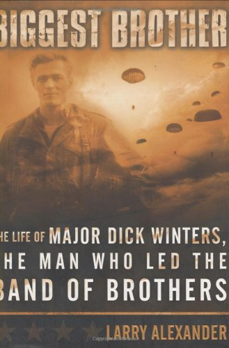 9780451215109: Biggest Brother: The Life Of Major Dick Winters, The Man Who Led The Band Of Brothers