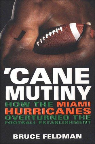 Cane Mutiny: How the Miami Hurricanes Overturned: Feldman, Bruce