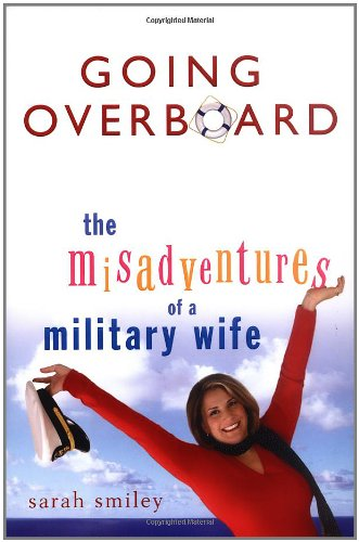 Going Overboard: The Misadventures of a Military Wife: Smiley, Sarah