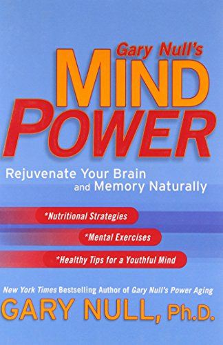 Gary Null's Mind Power: Rejuvenate Your Brain and Memory Naturally (0451216733) by Gary Null. Ph.d