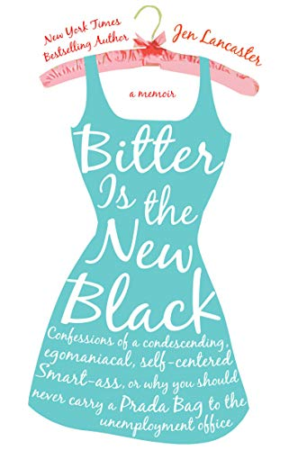 9780451217608: Bitter Is the New Black: Confessions of a Condescending, Egomaniacal, Self-Centered Smart-Ass, Or Why You Should Never Carry A Prada Bag To The Unemployment Office; A Memoir