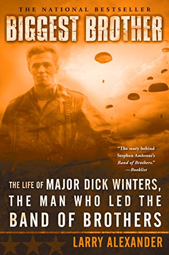 9780451218391: Biggest Brother: The Life of Major Dick Winters, the Man Who Led the Band of Brothers