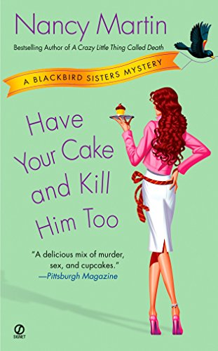 9780451218933: Have Your Cake and Kill Him Too (Blackbird Sisters Mysteries Series)