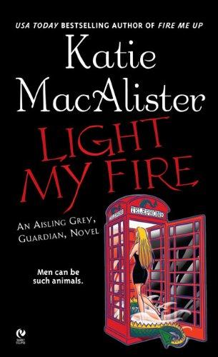 9780451219824: Light My Fire: An Aisling Grey, Guardian, Novel